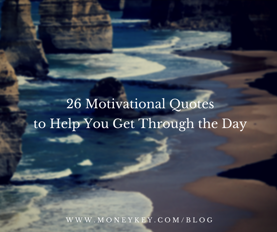 60 Motivational Quotes To Help You Get Through The Day MoneyKey Magnificent Motivational Quotes Of The Day